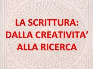 LA SCRITTURA DALLA CREATIVITA ALLA RICERCA LA SCRITTURA