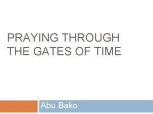 PRAYING THROUGH THE GATES OF TIME Abu Bako
