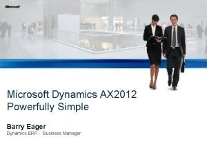 Microsoft Dynamics AX 2012 Powerfully Simple Barry Eager