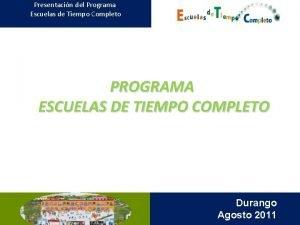 Presentacin del Programa Escuelas de Tiempo Completo PROGRAMA