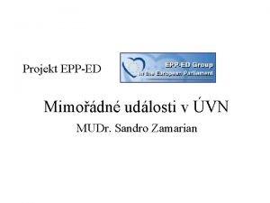 Projekt EPPED Mimodn udlosti v VN MUDr Sandro