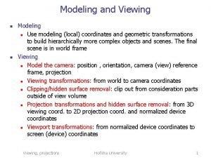 Modeling and Viewing n n Modeling n Use