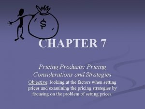 CHAPTER 7 Pricing Products Pricing Considerations and Strategies