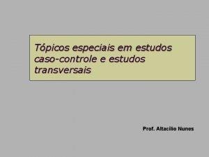 Tpicos especiais em estudos casocontrole e estudos transversais