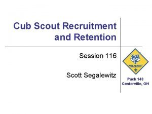 Cub Scout Recruitment and Retention Session 116 Scott