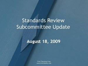 Standards Review Subcommittee Update August 18 2009 Free