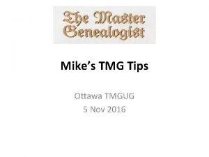 Mikes TMG Tips Ottawa TMGUG 5 Nov 2016