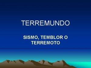 TERREMUNDO SISMO TEMBLOR O TERREMOTO Grupo 1 Gabriela