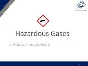Hazardous Gases COMPRESSED GAS CYLINDERS 1 Hazardous gases