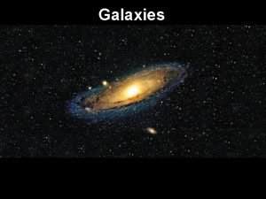 Galaxies The Milky Way is a spiral galaxy