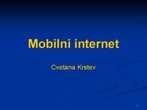 Mobilni internet Cvetana Krstev 1 Mobilni Internet n