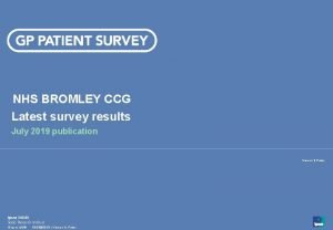 NHS BROMLEY CCG Latest survey results July 2019