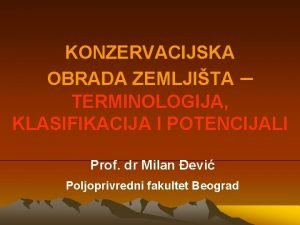 KONZERVACIJSKA OBRADA ZEMLJITA TERMINOLOGIJA KLASIFIKACIJA I POTENCIJALI Prof