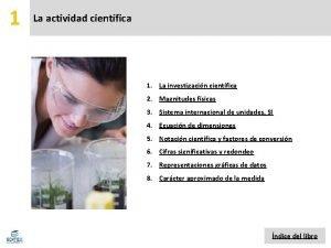 1 La actividad cientfica 1 La investigacin cientfica