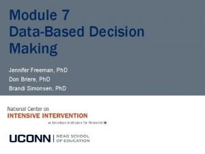Module 7 DataBased Decision Making Jennifer Freeman Ph