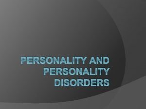 PERSONALITY AND PERSONALITY DISORDERS Personality Enduring pattern of