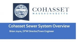 Cohasset Sewer System Overview Brian Joyce DPW DirectorTown