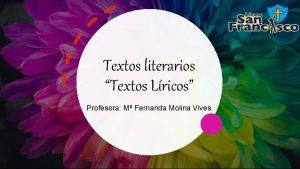 Textos literarios Textos Lricos Profesora M Fernanda Molina