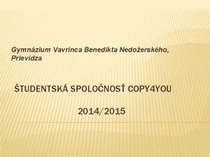 Gymnzium Vavrinca Benedikta Nedoerskho Prievidza TUDENTSK SPOLONOS COPY