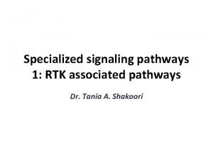 Specialized signaling pathways 1 RTK associated pathways Dr