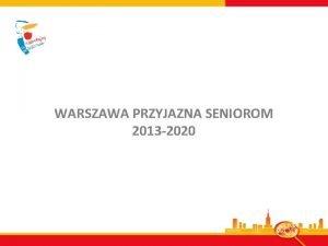 WARSZAWA PRZYJAZNA SENIOROM 2013 2020 Program Warszawa Przyjazna