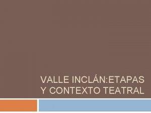 VALLE INCLN ETAPAS Y CONTEXTO TEATRAL Ruiz Ramn