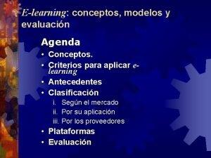 Elearning conceptos modelos y evaluacin Agenda Conceptos Criterios