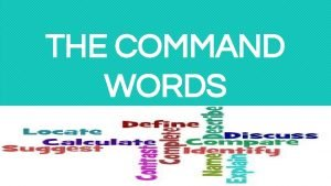 THE COMMAND WORDS The command words are used