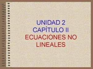 UNIDAD 2 CAPTULO II ECUACIONES NO LINEALES U2