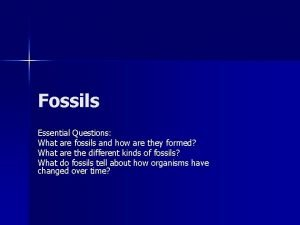 Fossils Essential Questions What are fossils and how