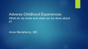 Adverse Childhood Experiences What do we know and