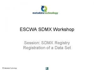 ESCWA SDMX Workshop Session SDMX Registry Registration of