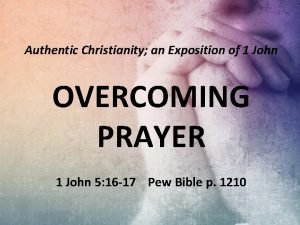 Authentic Christianity an Exposition of 1 John OVERCOMING