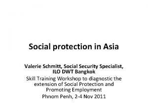 Social protection in Asia Valerie Schmitt Social Security