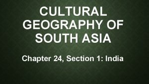 CULTURAL GEOGRAPHY OF SOUTH ASIA Chapter 24 Section