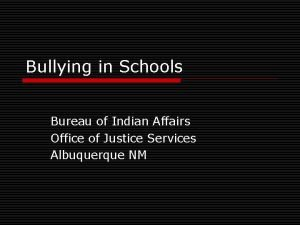 Bullying in Schools Bureau of Indian Affairs Office