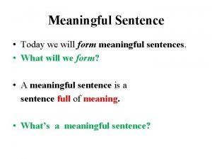 Meaningful Sentence Today we will form meaningful sentences