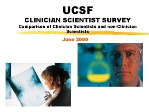 UCSF CLINICIAN SCIENTIST SURVEY Comparison of Clinician Scientists