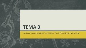 TEMA 3 CIENCIA TECNOLOGA Y FILOSOFA LA FILOSOFA