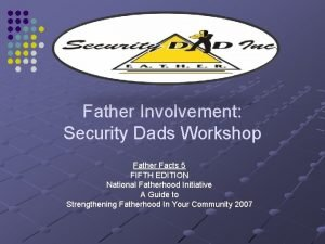 Father Involvement Security Dads Workshop Father Facts 5