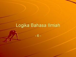 Logika Bahasa Ilmiah 6 Pengertian dan batasan Logika