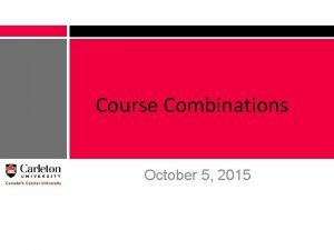 Course Combinations October 5 2015 Course Combinations q