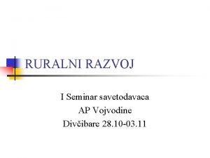 RURALNI RAZVOJ I Seminar savetodavaca AP Vojvodine Divibare