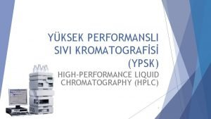 YKSEK PERFORMANSLI SIVI KROMATOGRAFS YPSK HIGHPERFORMANCE LIQUID CHROMATOGRAPHY