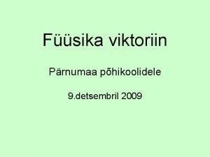 Fsika viktoriin Prnumaa phikoolidele 9 detsembril 2009 1