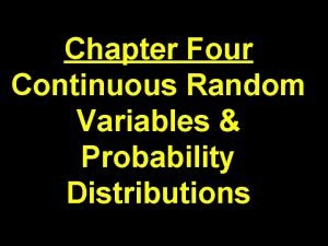Chapter Four Continuous Random Variables Probability Distributions Continuous