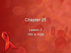 Chapter 25 Lesson 3 HIV AIDs HIV AIDs