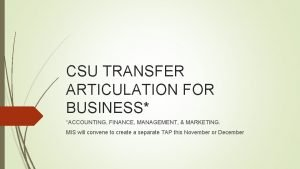 CSU TRANSFER ARTICULATION FOR BUSINESS ACCOUNTING FINANCE MANAGEMENT