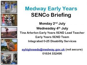 Medway Early Years SENCo Briefing Monday 2 nd