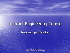 Internet Engineering Course Problem specification Internet Engineering Course